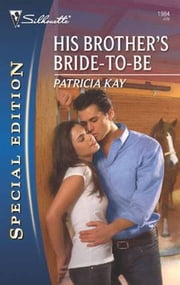 His Brother's Bride-To-Be ebook by Patricia Kay