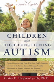 Children with High-Functioning Autism: A Parent's Guide ebook by Claire E Hughes-Lynch