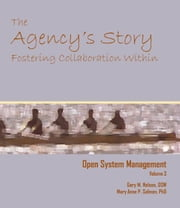 Open System Management Volume 3:The Agency's Story: Fostering Collaboration Within ebook by Nelson DSW, Gary M.