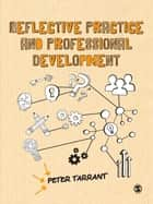 Reflective Practice and Professional Development ebook by Peter Tarrant