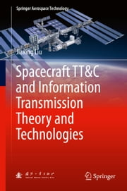 Spacecraft TT&C and Information Transmission Theory and Technologies ebook by Jiaxing Liu