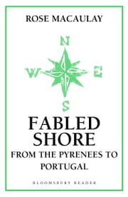 Fabled Shore - From the Pyrenees to Portugal ebook by Rose Macaulay