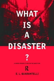 What is a Disaster? - A Dozen Perspectives on the Question ebook by E.L. Quarantelli