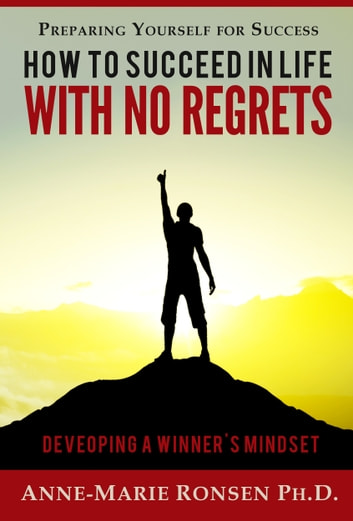 Preparing Yourself for Success: How to Succeed in Life With No Regrets ebook by Anne-Marie Ronsen