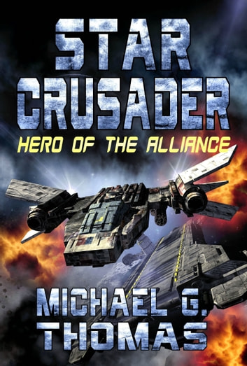 Star Crusader: Hero of the Alliance ebook by Michael G. Thomas