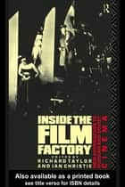Inside the Film Factory - New Approaches to Russian and Soviet Cinema ebook by Ian Christie, Professor Richard Taylor, Richard Taylor