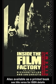 Inside the Film Factory - New Approaches to Russian and Soviet Cinema ebook by Ian Christie,Professor Richard Taylor,Richard Taylor
