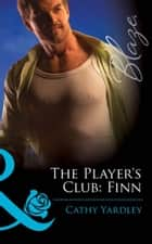 The Player's Club: Finn (Mills & Boon Blaze) (The Player's Club, Book 3) 電子書籍 by Cathy Yardley