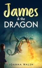 James & the Dragon ebook by Joanna Walsh