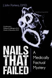 Nails That Failed - A Medically Factual Mystery ebook by J. John Portera, D.M.D.