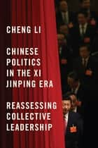 Chinese Politics in the Xi Jinping Era - Reassessing Collective Leadership ebook by Cheng Li