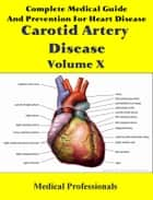 Complete Medical Guide and Prevention for Heart Diseases Volume X; Carotid Artery Disease ebook by Medical Professionals