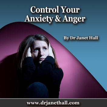 Control Your Anxiety & Anger audiobook by Dr. Janet Hall