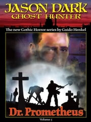 Dr. Prometheus (Jason Dark: Ghost Hunter: Volume 5) ebook by Guido Henkel