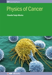 Physics of Cancer ebook by Professor Dr. rer. nat. habil. Claudia Tanja Mierke