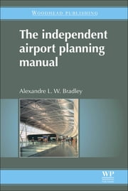 The Independent Airport Planning Manual ebook by A L W Bradley