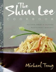 The Shun Lee Cookbook - Recipes from a Chinese Restaurant Dynasty ebook by Michael Tong
