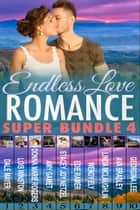 Romance Super Bundle 4: Endless Love ebook by Dale Mayer, Lois Winston, Donna Marie Rogers,...