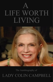 A Life Worth Living ebook by Lady Colin Campbell