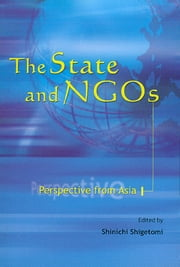 The State & NGOs: Perspective from Asia ebook by Shinichi Shigetomi