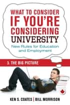 What To Consider if You're Considering University — The Big Picture ebook by Bill Morrison, Ken S. Coates