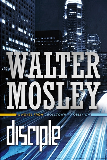 Disciple - A Novel from Crosstown to Oblivion ebook by Walter Mosley