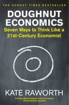 Doughnut Economics - Seven Ways to Think Like a 21st-Century Economist ebook by