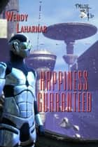 Happiness Guaranteed ebook by Wendy Laharnar