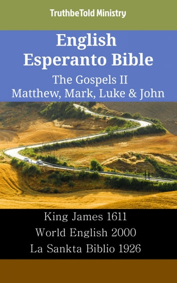 English Esperanto Bible - The Gospels II - Matthew, Mark, Luke & John - King James 1611 - World English 2000 - La Sankta Biblio 1926 ebook by TruthBeTold Ministry