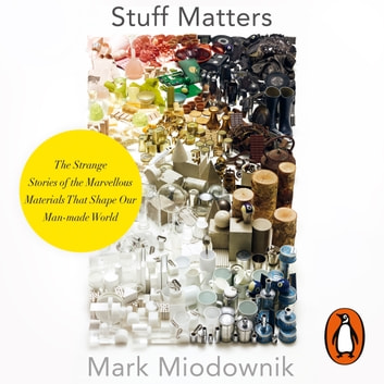 Stuff Matters - The Strange Stories of the Marvellous Materials that Shape Our Man-made World audiobook by Mark Miodownik