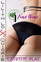 Fine Wine ebook by Lilith Lo
