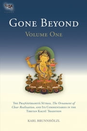 Gone Beyond - The Prajnaparamita Sutras, The Ornament of Clear Realization, and Its Commentaries in the Tibetan Kagyu Tradition (Volume 1) ebook by Karl Brunnholzl,Karl Brunnholzl,H.H. the Seventeenth Karmapa, Ogyen Trinley Dorje,Dzogchen Ponlop Rinpoche