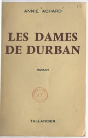 Les dames de Durban ebook by Annie Achard