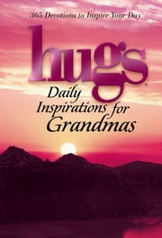 Hugs Daily Inspirations for Grandmas - 365 Devotions to Inspire Your Day ebook by Howard Books