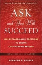 Ask and You Will Succeed ebook by Ken D. Foster