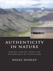 Authenticity in Nature - Making Choices about the Naturalness of Ecosystems ebook by Nigel Dudley
