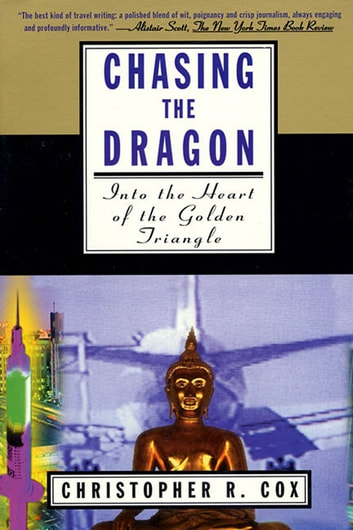 Chasing the Dragon - Into the Heart of the Golden Triangle eBook by Christopher R. Cox