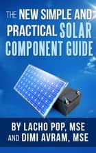 The New Simple And Practical Solar Component Guide ebook by Lacho Pop, MSE, Dimi Avram,...