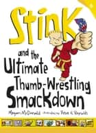 Stink and the Ultimate Thumb-Wrestling Smackdown ebook by Megan McDonald, Peter H. Reynolds