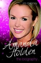 Amanda Holden - The Biography ebook by Jim Maloney