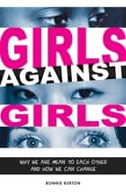 Girls Against Girls ebook by Bonnie Burton