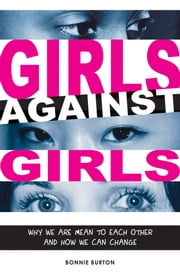 Girls Against Girls - Why We Are Mean to Each Other and How We Can Change ebook by Bonnie Burton