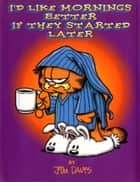 I'd Like Mornings Better If They Started Later ebook by Jim Davis
