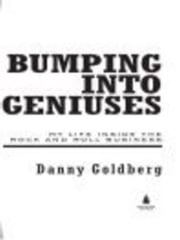 Bumping Into Geniuses - My Life Inside the Rock and Roll Business ebook by Danny Goldberg