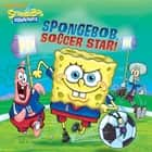 SpongeBob, Soccer Star! (SpongeBob SquarePants) ebook by Nickelodeon Publishing