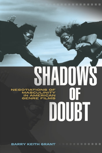 Shadows of Doubt - Negotiations of Masculinity in American Genre Films 電子書籍 by Barry Keith Grant