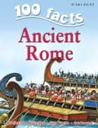 100 Facts Ancient Rome ebook by Miles Kelly