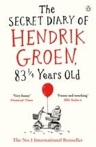 The Secret Diary of Hendrik Groen, 83¼ Years Old ebook by Hendrik Groen, Hester Velmans
