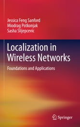 Localization in Wireless Networks - Foundations and Applications ebook by Jessica Feng Sanford,Miodrag Potkonjak,Sasha Slijepcevic