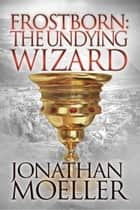 Frostborn: The Undying Wizard (Frostborn #3) ebook by